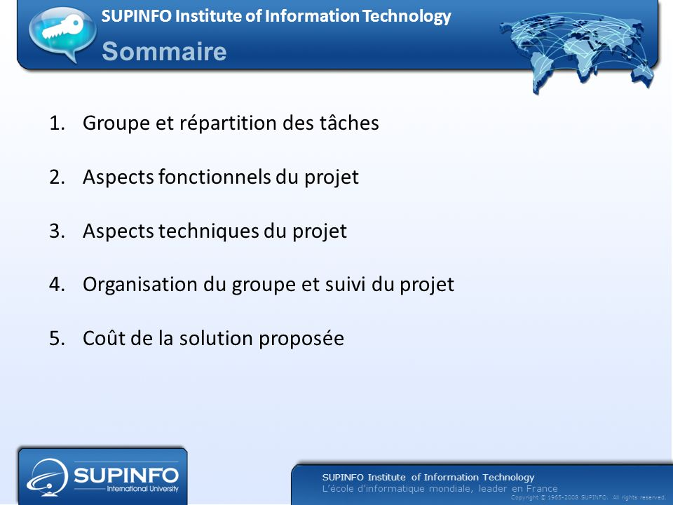 SUPINFO Institute of Information Technology Lécole dinformatique mondiale, leader en France Copyright © 1965-2008 SUPINFO. All rights reserved. Sommai