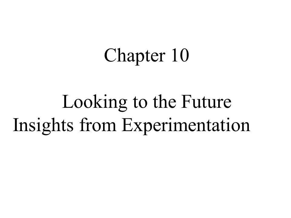 Chapter 10 Looking to the Future Insights from Experimentation