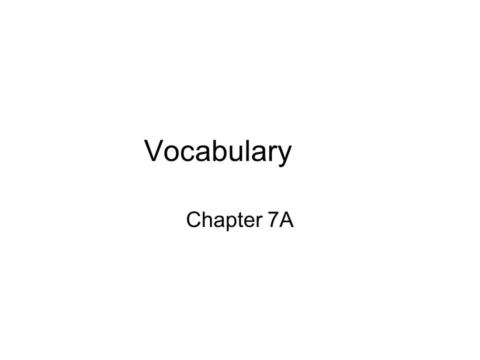 Vocabulary Chapter 7A