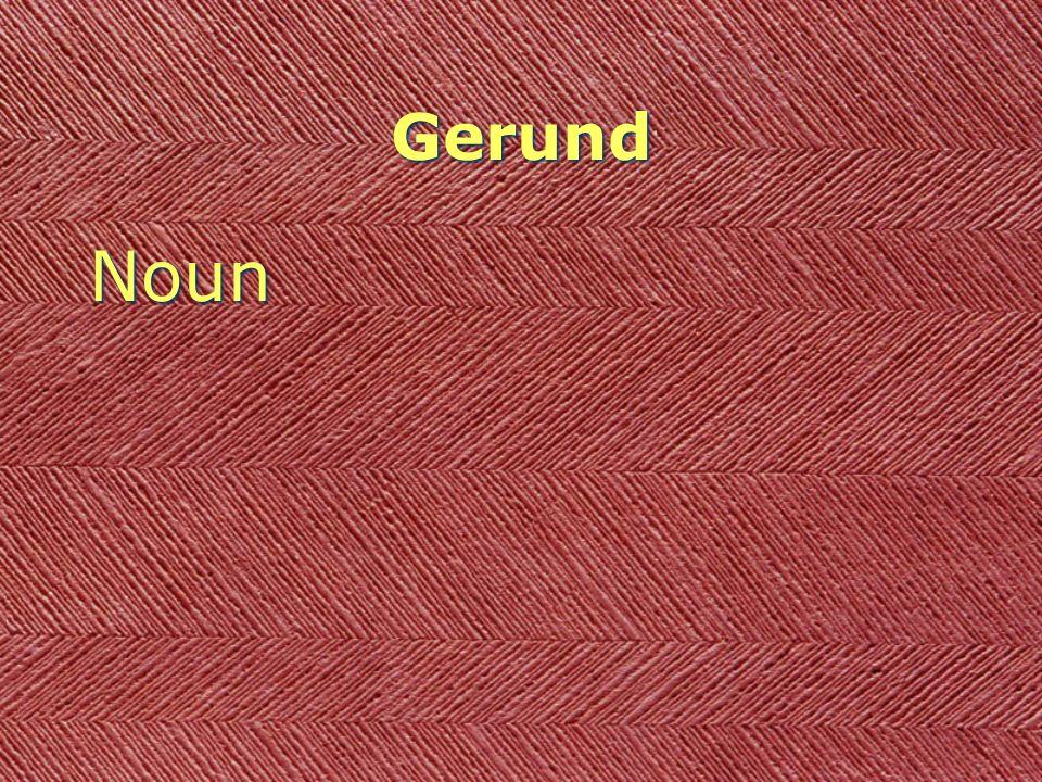 Gerund Noun Singing is my favorite hobby. Noun Singing is my favorite hobby.