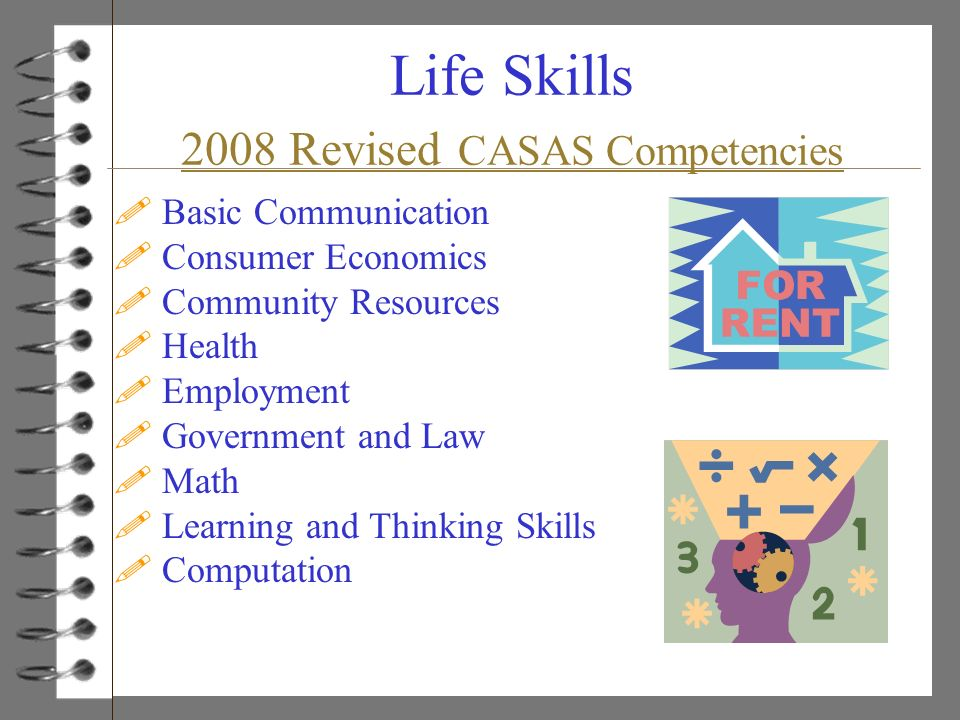 Life Skills 2008 Revised CASAS Competencies 2008 Revised CASAS Competencies ! Basic Communication ! Consumer Economics ! Community Resources ! Health