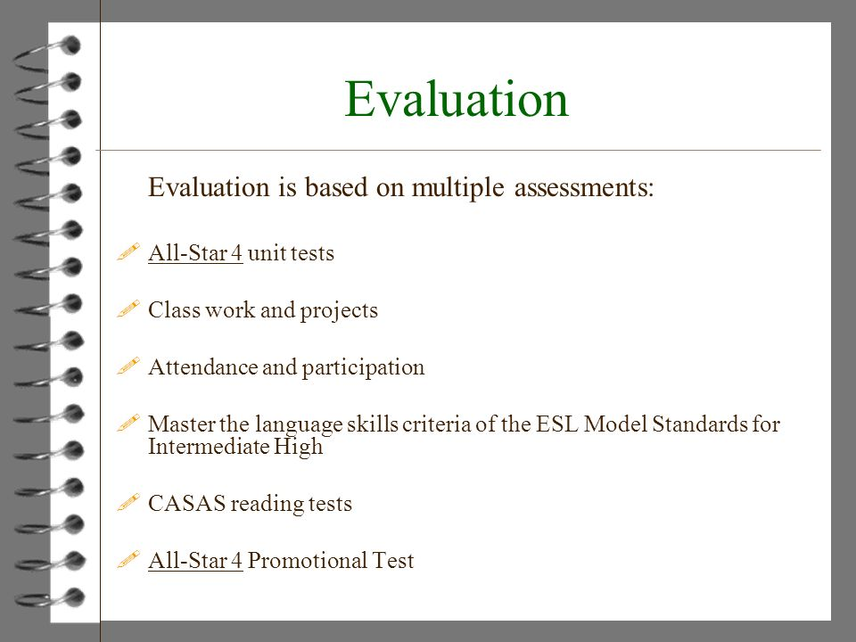 Evaluation Evaluation is based on multiple assessments: !All-Star 4 unit tests !Class work and projects !Attendance and participation !Master the lang