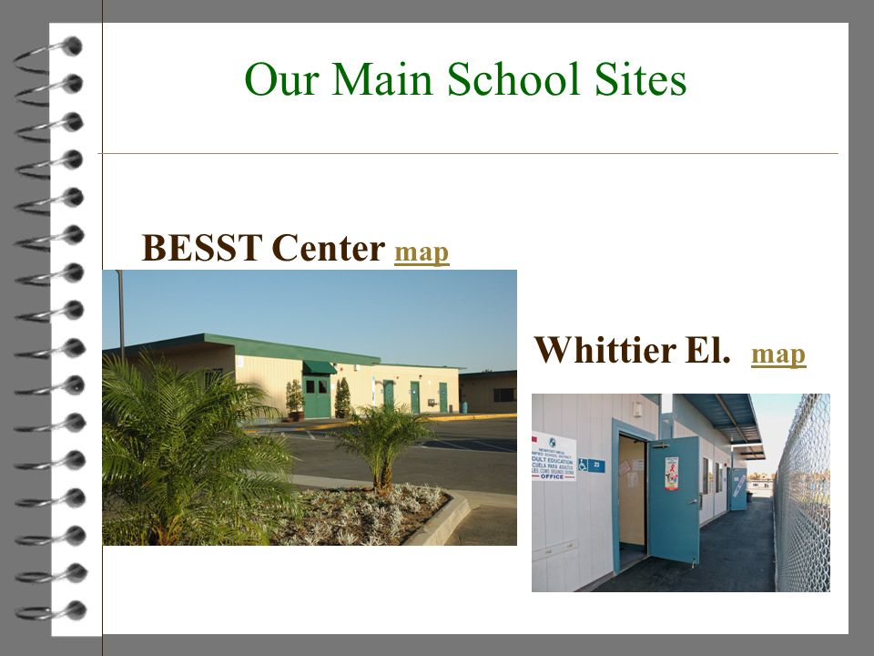 Our Main School Sites BESST Center map map Whittier El. map map