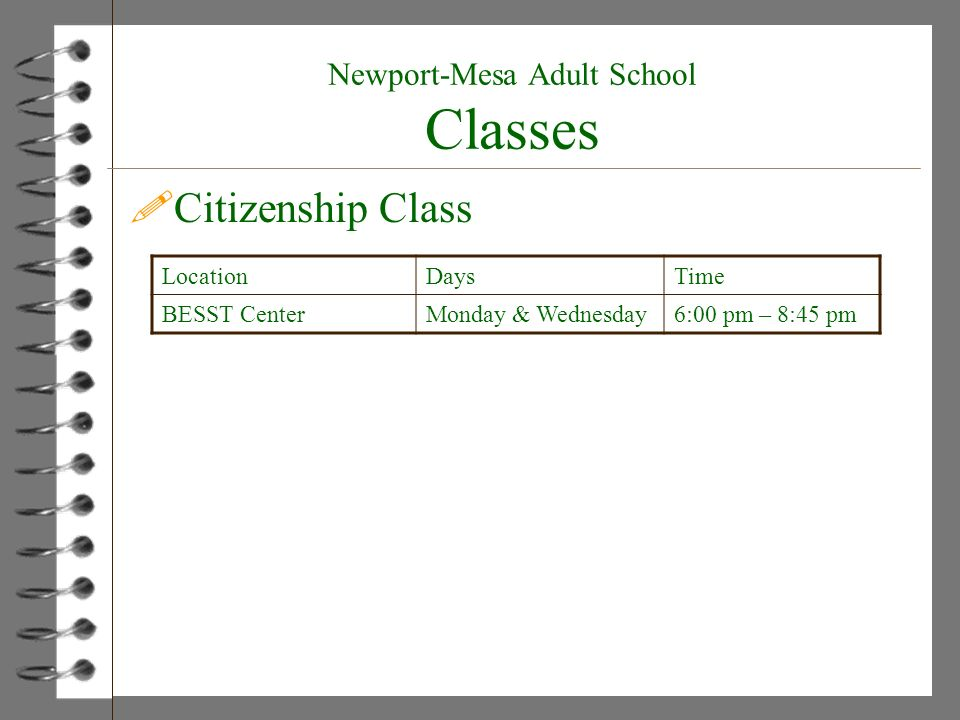 !Citizenship Class LocationDaysTime BESST CenterMonday & Wednesday6:00 pm – 8:45 pm Newport-Mesa Adult School Classes