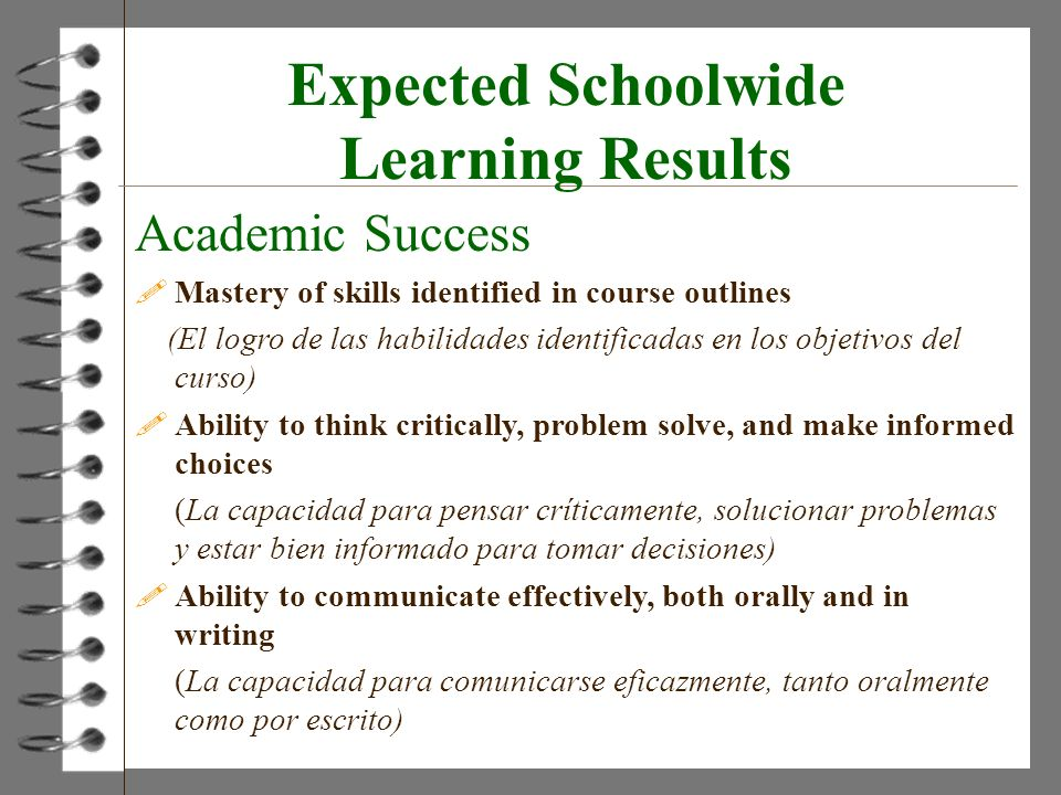 Expected Schoolwide Learning Results Academic Success !Mastery of skills identified in course outlines (El logro de las habilidades identificadas en l