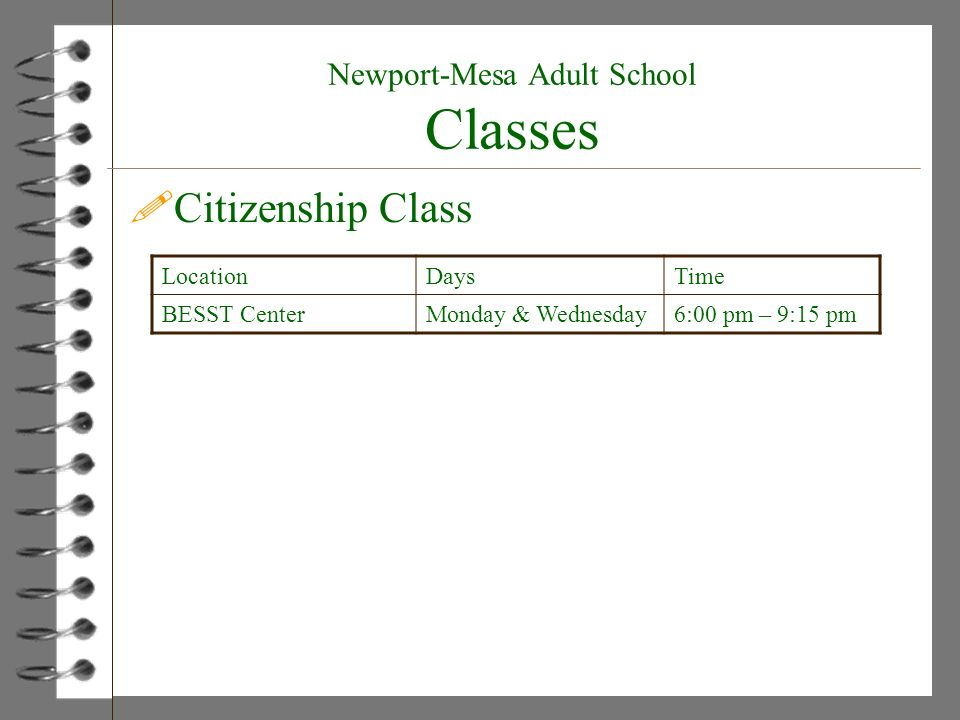 !Citizenship Class LocationDaysTime BESST CenterMonday & Wednesday6:00 pm – 9:15 pm Newport-Mesa Adult School Classes