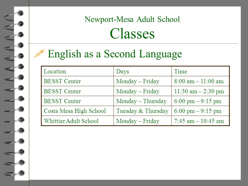 ! English as a Second Language LocationDaysTime BESST CenterMonday – Friday8:00 am – 11:00 am BESST CenterMonday – Friday11:30 am – 2:30 pm BESST Cent