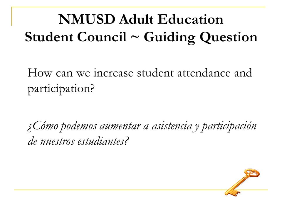 NMUSD Adult Education Student Council ~ Guiding Question How can we increase student attendance and participation.