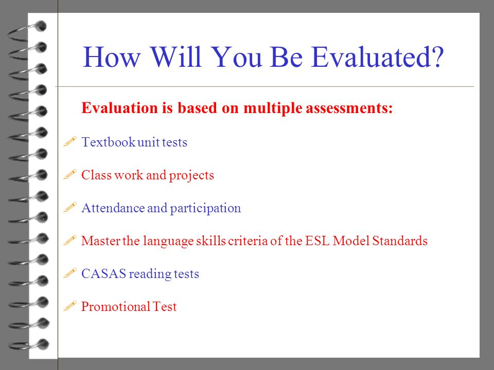 How Will You Be Evaluated? Evaluation is based on multiple assessments: !Textbook unit tests !Class work and projects !Attendance and participation !M