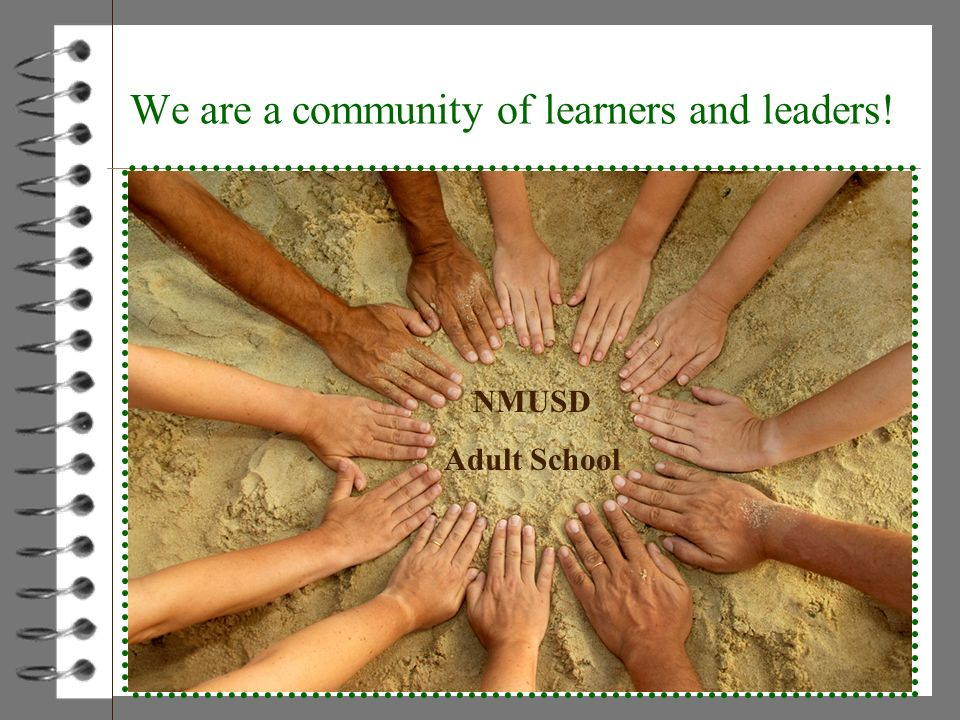 We are a community of learners and leaders! NMUSD Adult School