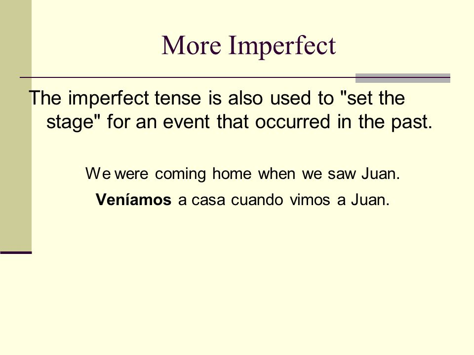 More Imperfect The imperfect tense is also used to