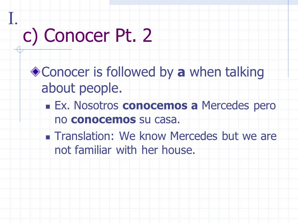 c) Conocer Pt. 2 Conocer is followed by a when talking about people.