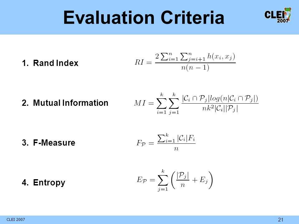 21 Evaluation Criteria 1.Rand Index 2.Mutual Information 3.F-Measure 4.Entropy