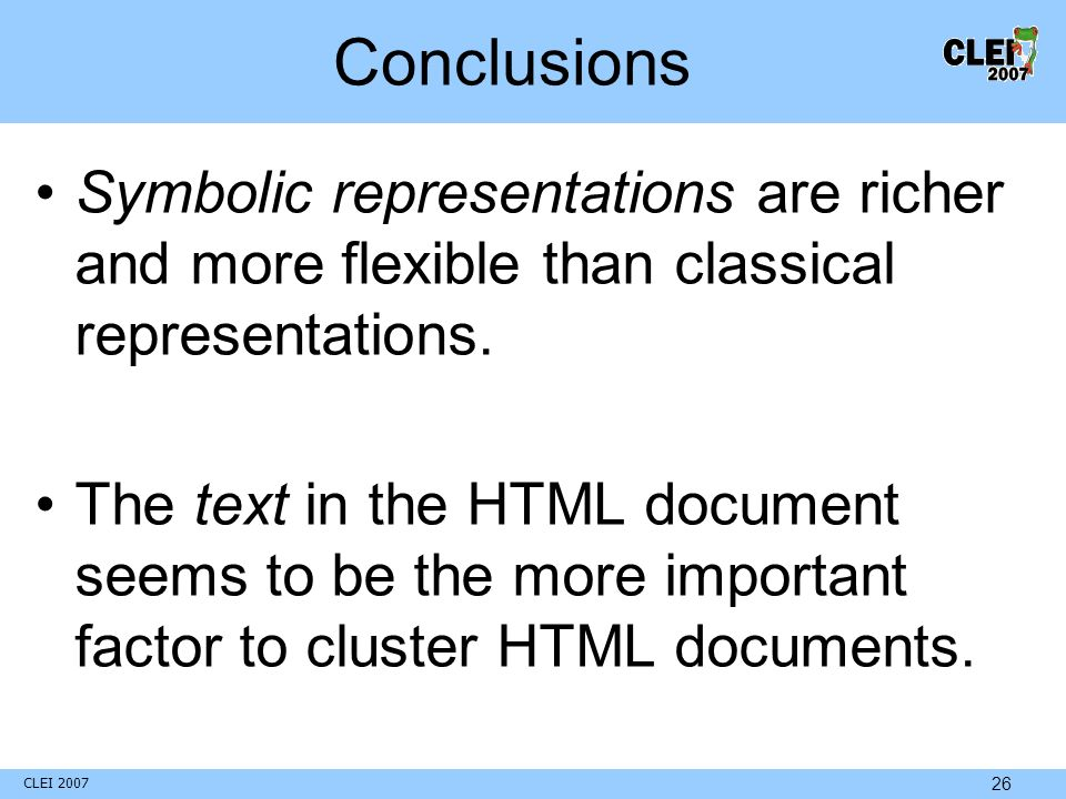 CLEI 2007 26 Conclusions Symbolic representations are richer and more flexible than classical representations.