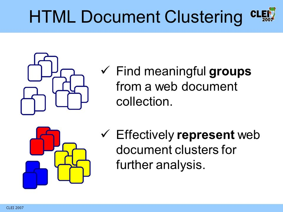 CLEI 2007 HTML Document Clustering Find meaningful groups from a web document collection.