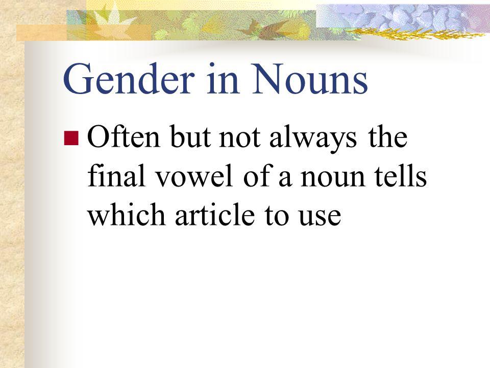Recap All the definite and indefinite articles Definite Indefinite Singular/Masculine: el un Singular/Feminine: la una Plural/Masculine: los unos Plur