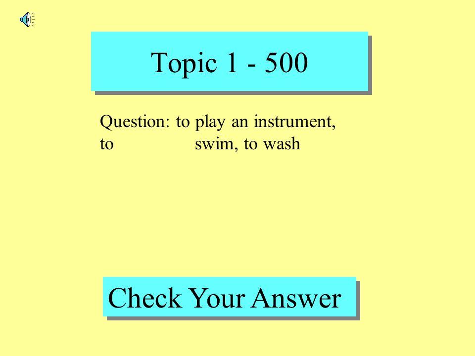 Topic 1 - 400 Back to Game Board Answer : Pasar, sacar, estudiar