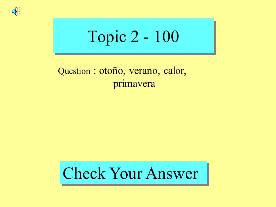 Topic 1 - 500 Back to Game Board Answer : Tocar, nadar, lavar
