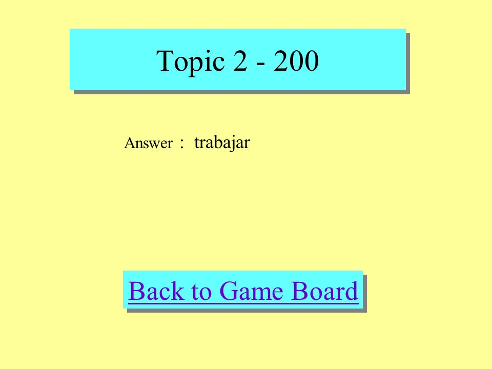Topic 2 - 200 Check Your Answer Question : tocar, trabajar, cantar, bailar