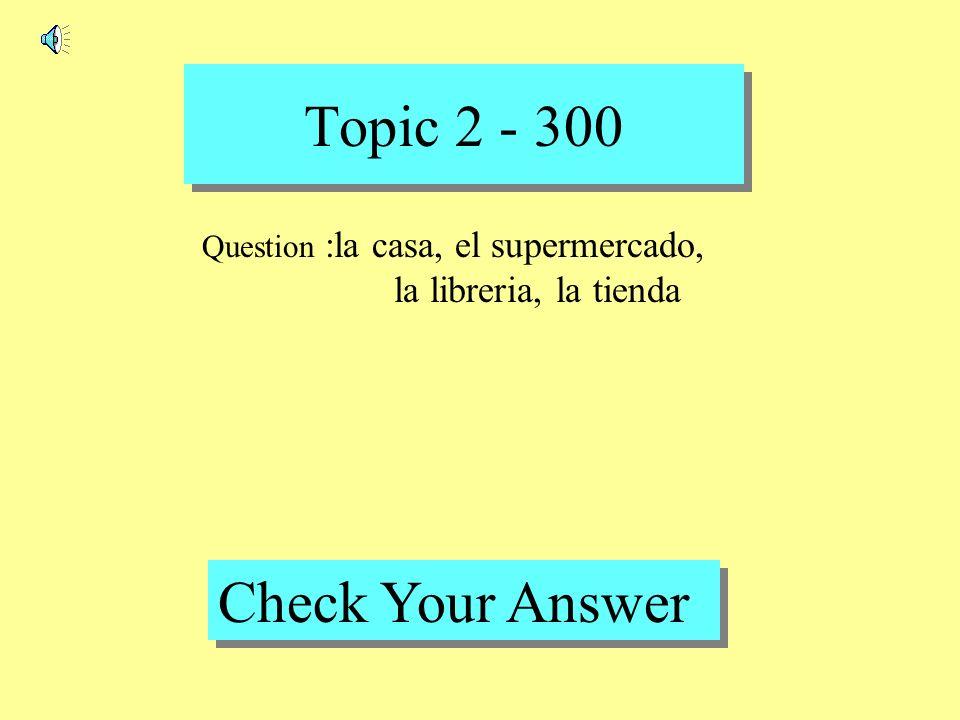 Topic 2 - 200 Back to Game Board Answer : trabajar