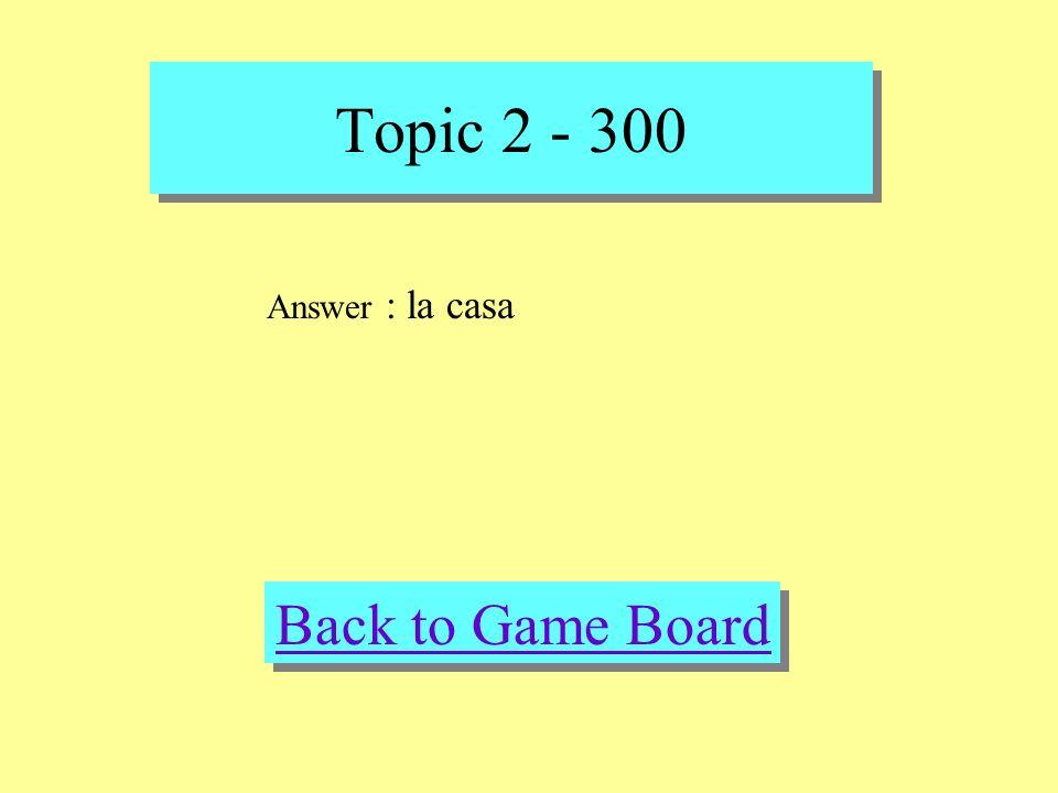 Topic 2 - 300 Check Your Answer Question :la casa, el supermercado, la libreria, la tienda