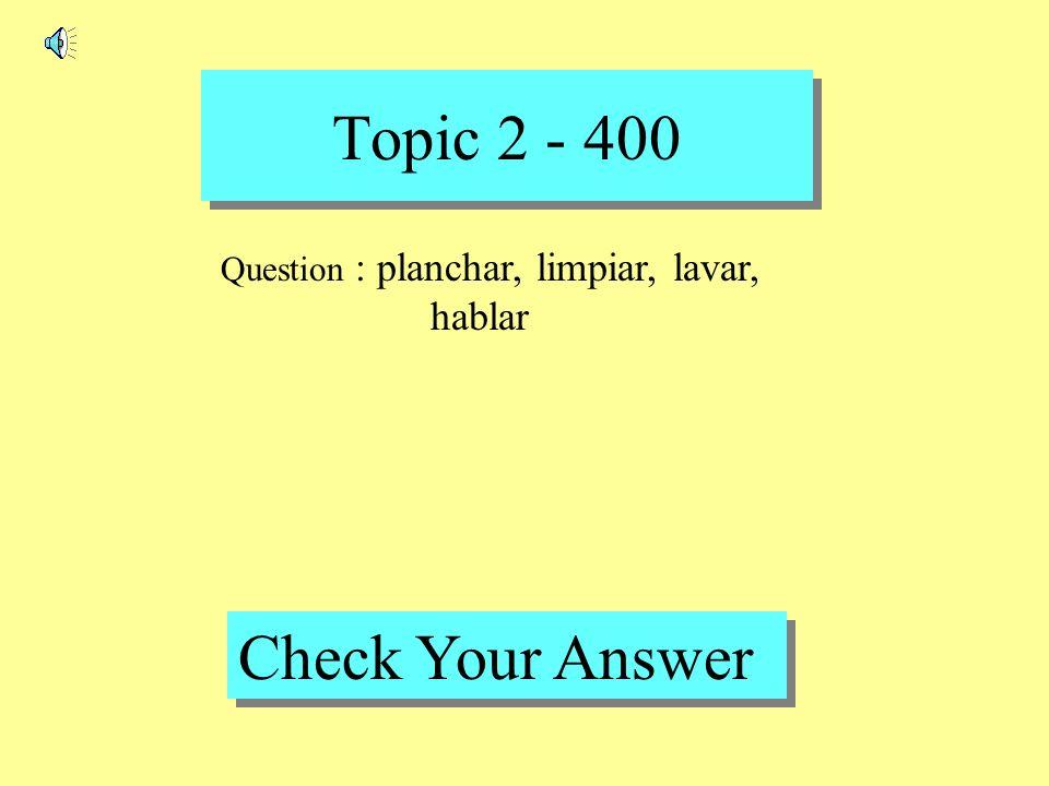 Topic 2 - 300 Back to Game Board Answer : la casa