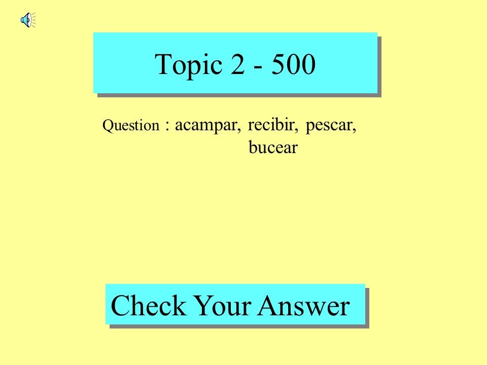 Topic 2 - 400 Back to Game Board Answer : hablar