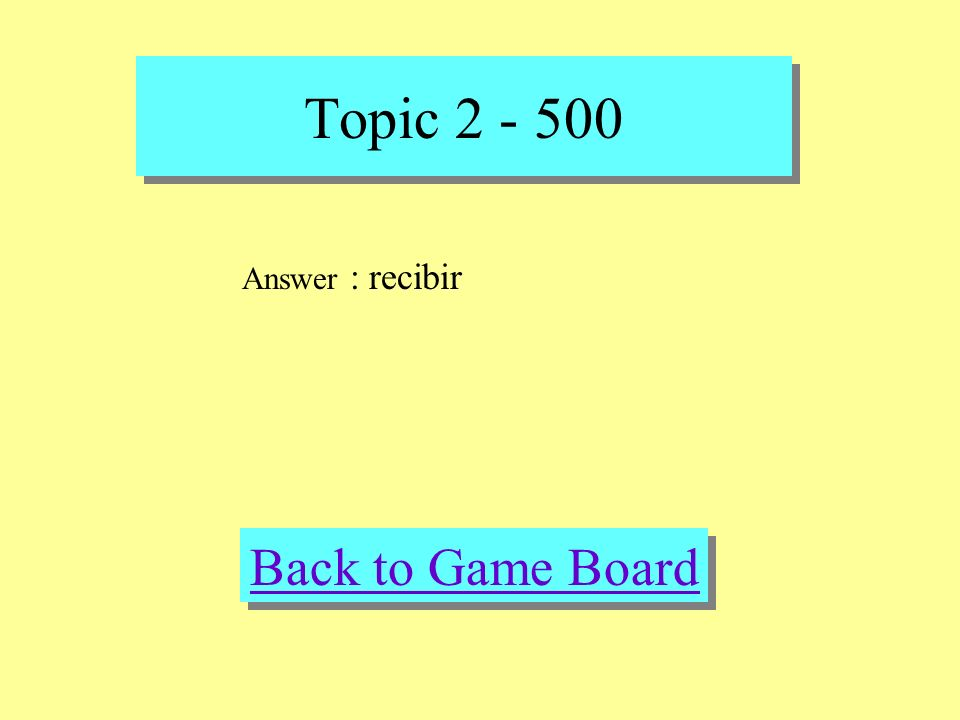 Topic 2 - 500 Check Your Answer Question : acampar, recibir, pescar, bucear