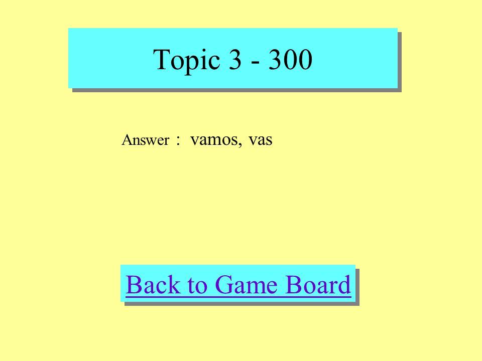 Topic 3 - 300 Check Your Answer Question : Fill in the blank Mi hermano y yo _____ a casa de mi abuela.