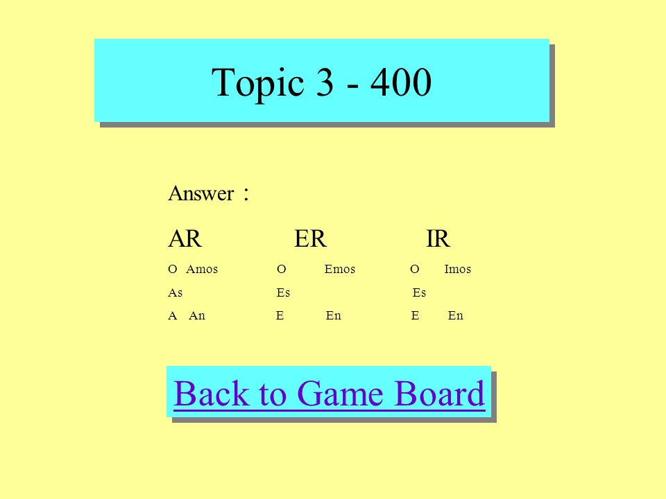 Topic 3 - 400 Check Your Answer Question : What are the 3 verb endings and conjugate them