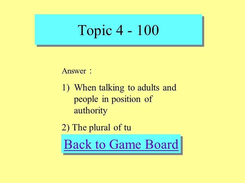 Topic 4 - 100 Check Your Answer Question : Answer the following questions: In general, you use usted _______. In Spain, vosotros is used as ______.
