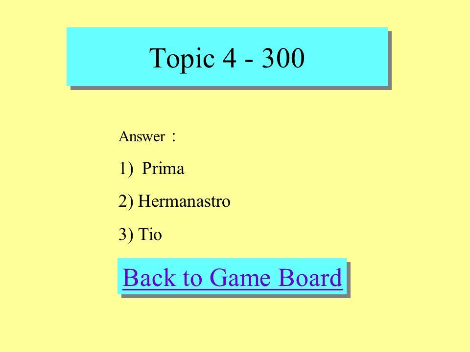 Topic 4 - 300 Check Your Answer Question : Fill in the blank La hija de mi tia es mi _______.