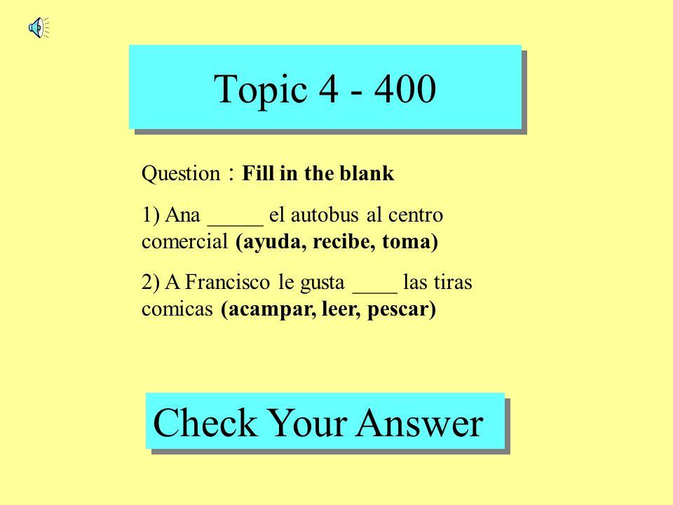 Topic 4 - 300 Back to Game Board Answer : 1)Prima 2) Hermanastro 3) Tio