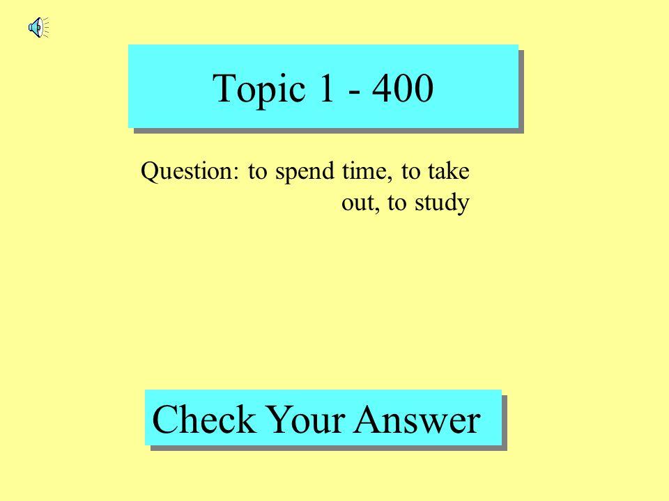 Topic 1 - 300 Back to Game Board Answer : prima, esposa, hijos, tíos