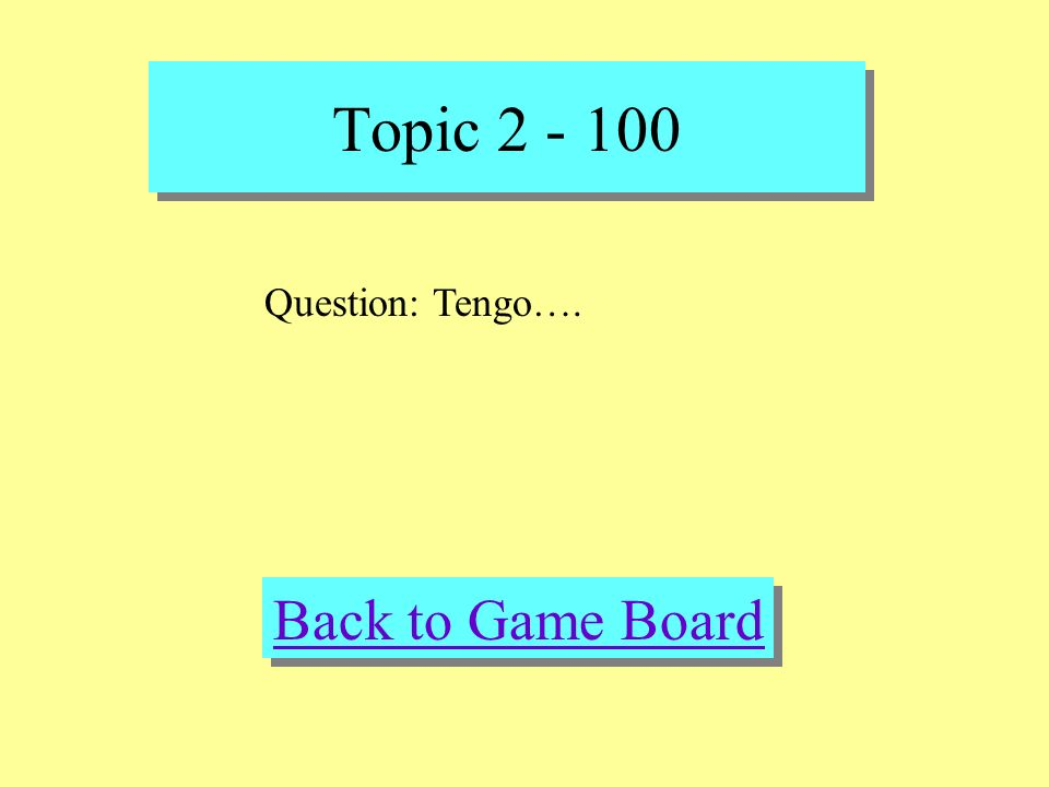 Topic 2 - 100 Check Your Answer Answer: Cuantos anos tienes