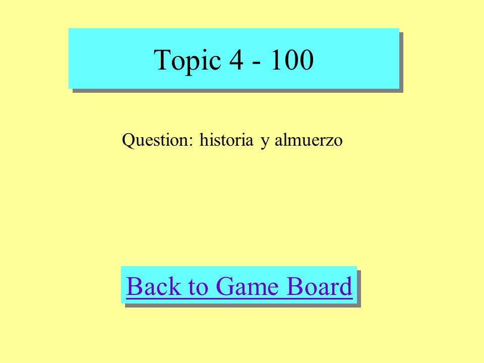 Topic 4 - 100 Check Your Answer Answer: Translate : history and lunch