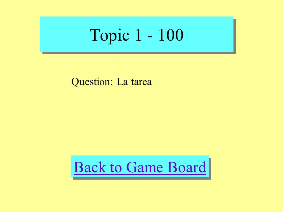 Topic 1 - 100 Check Your Answer Answer: la comida italiana, el chocolate, la tarea, la ensalada