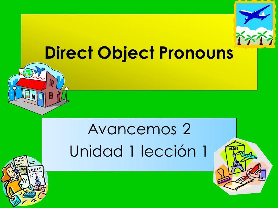 Direct Object Pronouns Avancemos 2 Unidad 1 lección 1