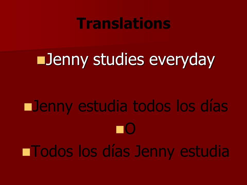 Translations Jenny studies everyday Jenny studies everyday Jenny estudia todos los días O Todos los días Jenny estudia