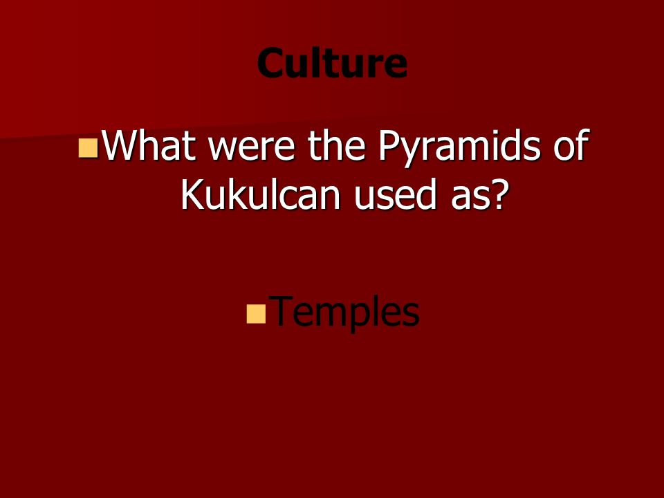 Culture What were the Pyramids of Kukulcan used as.