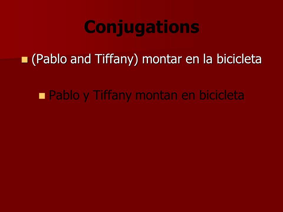 Conjugations (Pablo and Tiffany) montar en la bicicleta (Pablo and Tiffany) montar en la bicicleta Pablo y Tiffany montan en bicicleta