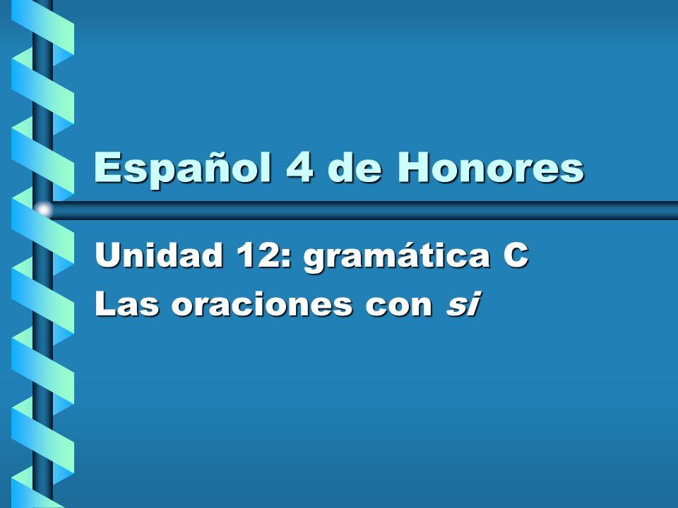 Español 4 de Honores Unidad 12: gramática C Las oraciones con si