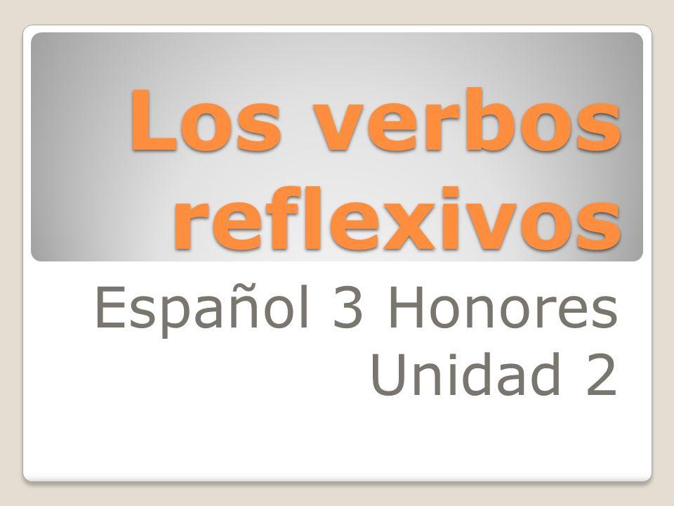 Los verbos reflexivos Español 3 Honores Unidad 2