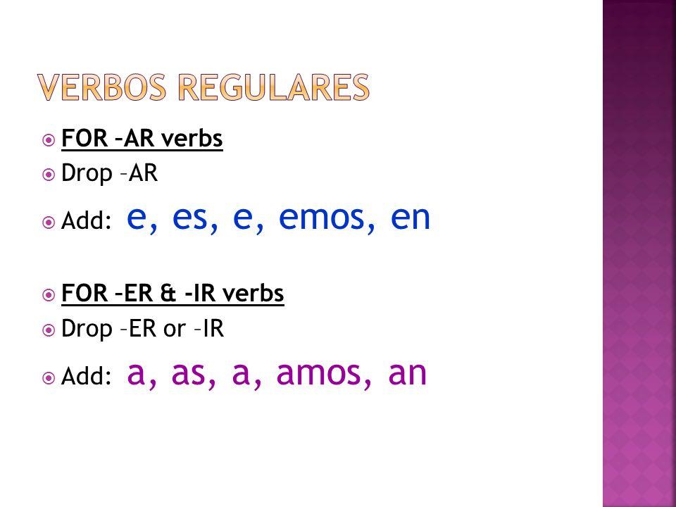 FOR –AR verbs Drop –AR Add: e, es, e, emos, en FOR –ER & -IR verbs Drop –ER or –IR Add: a, as, a, amos, an