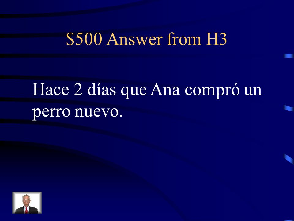 $500 Question from H3 Translate: Ana bought a new dog 2 days ago.
