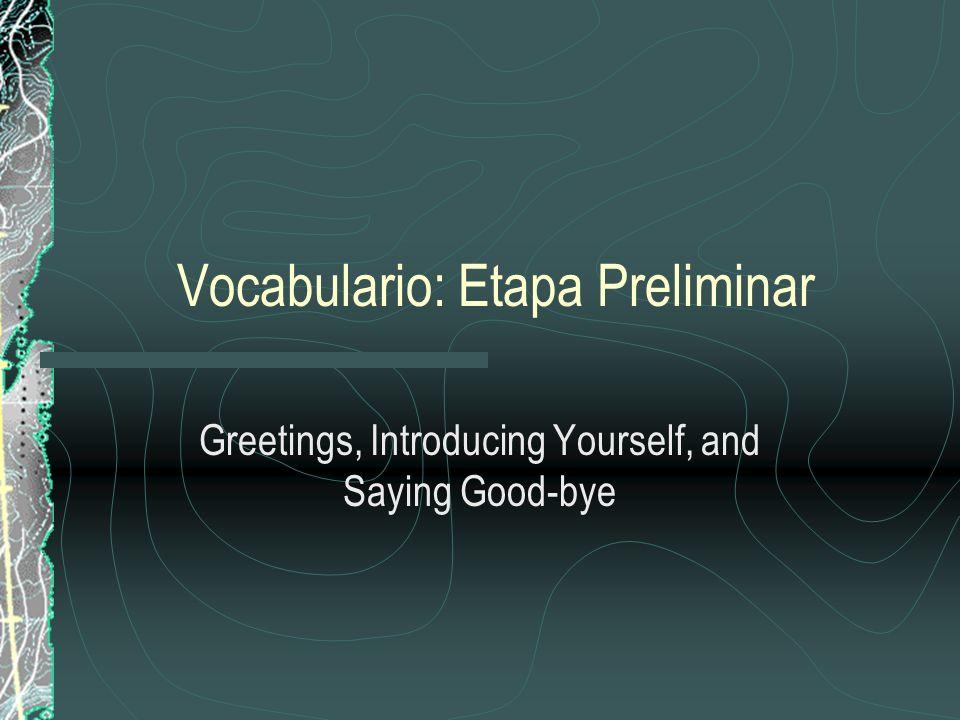 Vocabulario: Etapa Preliminar Greetings, Introducing Yourself, and Saying Good-bye