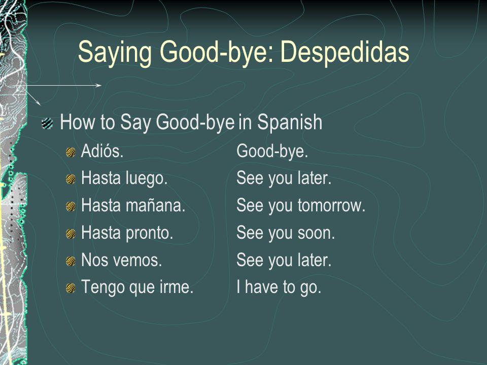 Saying Good-bye: Despedidas How to Say Good-bye in Spanish Adiós.Good-bye. Hasta luego.See you later. Hasta mañana.See you tomorrow. Hasta pronto.See