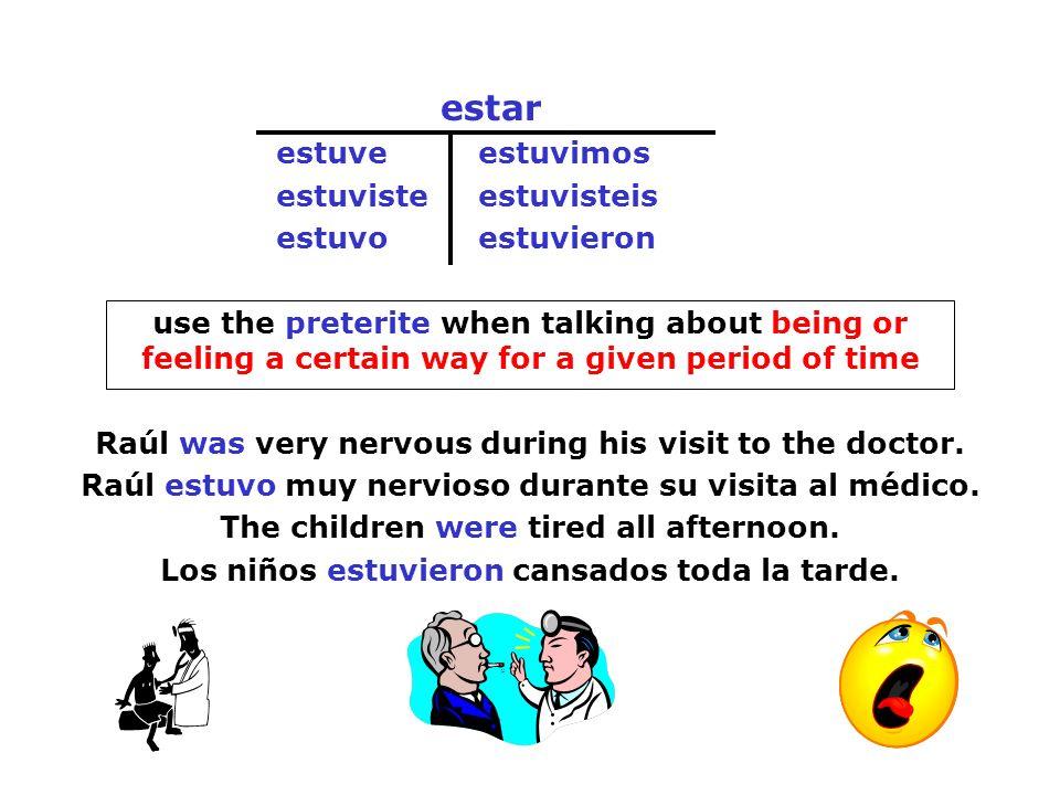 estar estuve estuvimos estuviste estuvisteis estuvo estuvieron use the preterite when talking about being or feeling a certain way for a given period