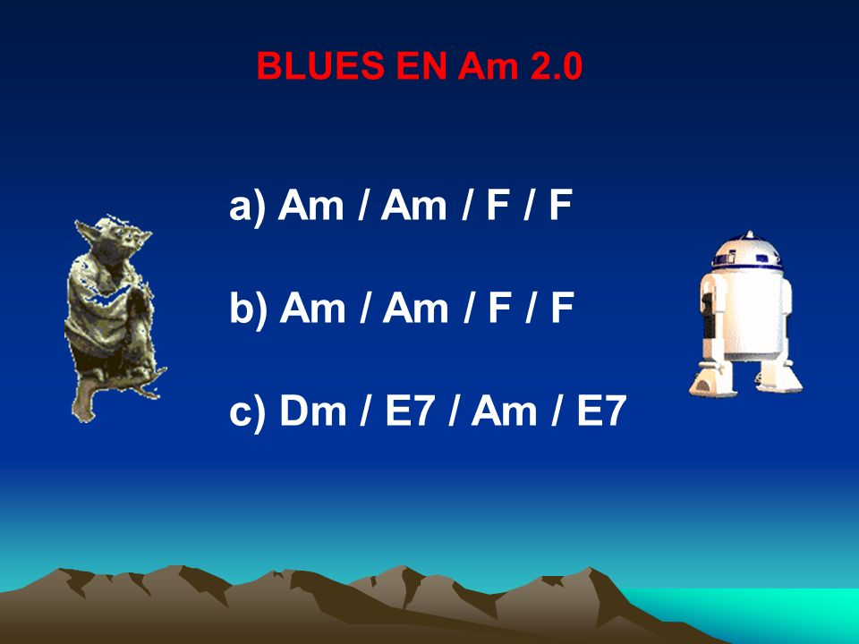BLUES EN Am 2.0 a) Am / Am / F / F b) Am / Am / F / F c) Dm / E7 / Am / E7