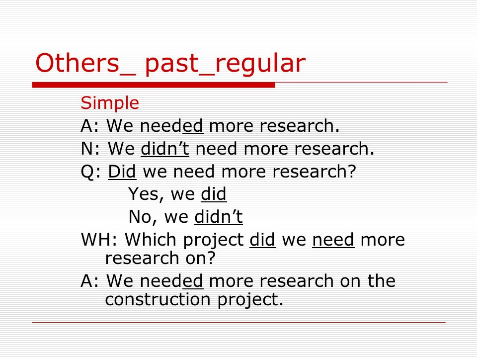 Others_ past_regular Simple A: We needed more research.